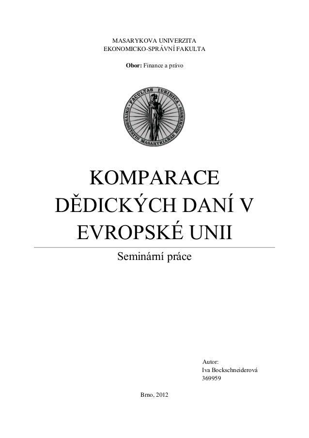MASARYKOVA UNIVERZITA   EKONOMICKO-SPRÁVNÍ FAKULTA        Obor: Finance a právo   KOMPARACEDĚDICKÝCH DANÍ V  EVROPSKÉ UNII...