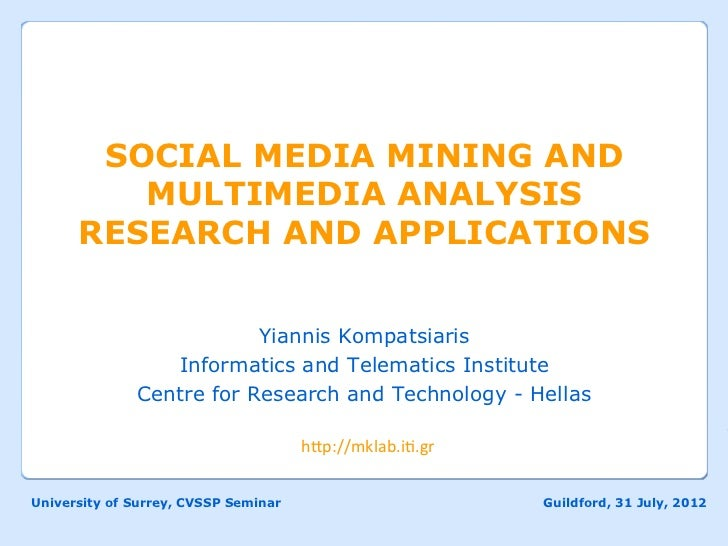 SOCIAL MEDIA MINING AND         MULTIMEDIA ANALYSIS      RESEARCH AND APPLICATIONS                          Yiannis Kompat...