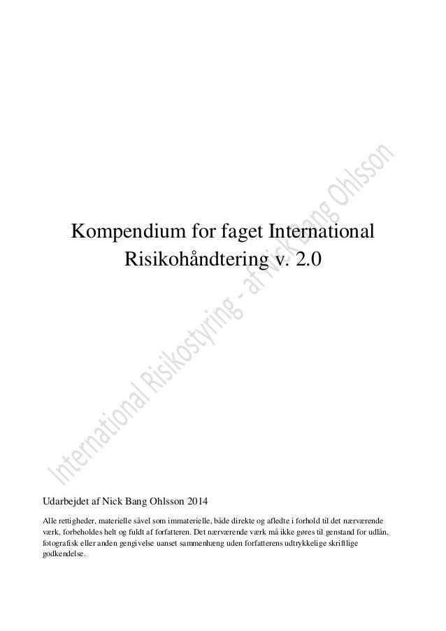 Kompendium for faget International Risikohåndtering v. 2.0 Udarbejdet af Nick Bang Ohlsson 2014 Alle rettigheder, materiel...