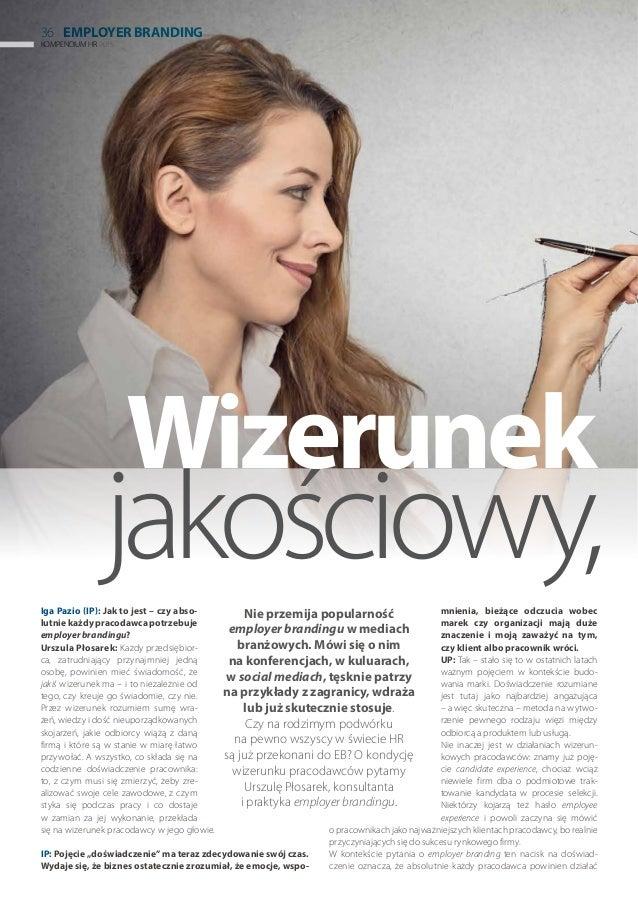 jakościowy,Iga Pazio (IP): Jak to jest – czy abso- lutnie każdy pracodawca potrzebuje employer brandingu? Urszula Płosarek...