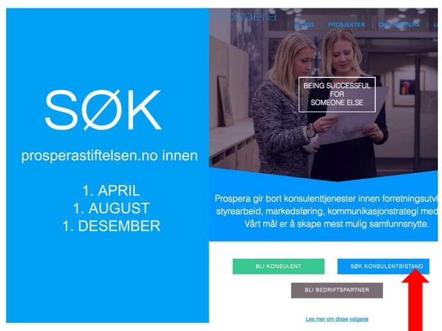 SØK prosperastiftelsen.no innen 1. APRIL 1. AUGUST 1. DESEMBER