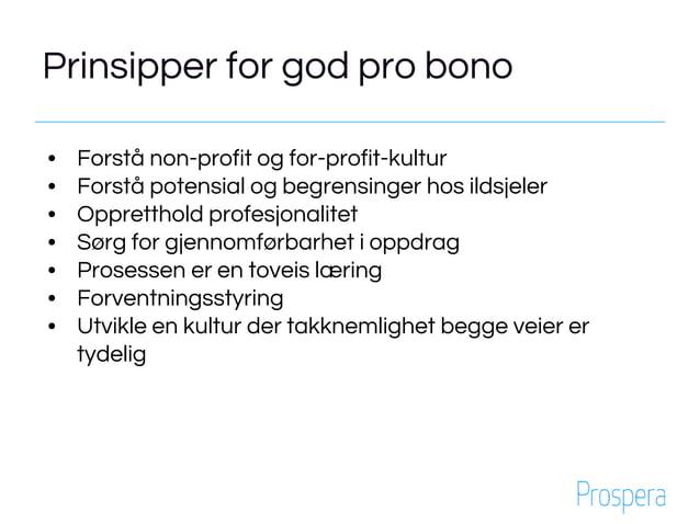 Prinsipper for god pro bono • Forstå non-profit og for-profit-kultur • Forstå potensial og begrensinger hos ildsjeler • Op...