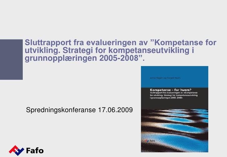 """Sluttrapport fra evalueringen av """"Kompetanse for utvikling. Strategi for kompetanseutvikling i grunnopplæringen 2005-2008""""..."""