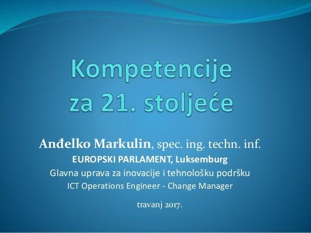 Anđelko Markulin, spec. ing. techn. inf. EUROPSKI PARLAMENT, Luksemburg Glavna uprava za inovacije i tehnološku podršku IC...