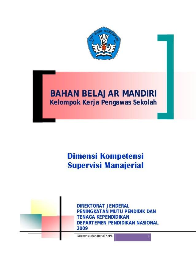SupervisiManajerial‐KKPS i BAHAN BELAJAR MANDIRI Kelompok Kerja Pengawas Sekolah Dimensi Kompetensi Supervisi Manajerial...
