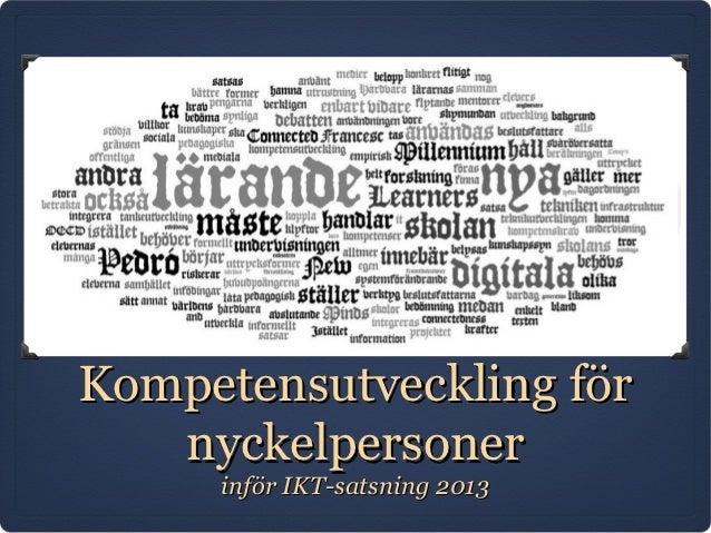 Kompetensutveckling för   nyckelpersoner     inför IKT-satsning 2013