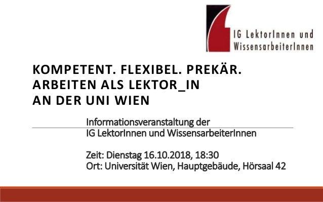 Informationsveranstaltung der IG LektorInnen und WissensarbeiterInnen Zeit: Dienstag 16.10.2018, 18:30 Ort: Universität Wi...