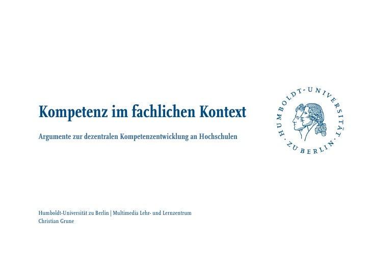Kompetenz im fachlichen Kontext Argumente zur dezentralen Kompetenzentwicklung an Hochschulen     Humboldt-Universität zu ...