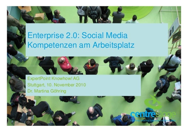 Enterprise 2.0: Social Media Kompetenzen am Arbeitsplatz ExpertPoint Knowhow! AG Stuttgart, 10. November 2010 Dr. Martina ...