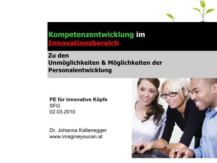Kompetenzentwicklung  im  Innovationsbereich Zu den  Unmöglichkeiten & Möglichkeiten der Personalentwicklung PE für innova...