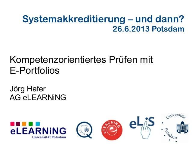 Systemakkreditierung – und dann? 26.6.2013 Potsdam Kompetenzorientiertes Prüfen mit E-Portfolios Jörg Hafer AG eLEARNiNG