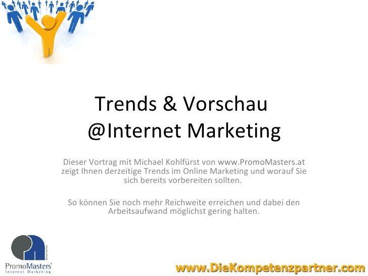Trends & Vorschau  @Internet Marketing Dieser Vortrag mit Michael Kohlfürst von  www.PromoMasters.at  zeigt Ihnen derzeiti...