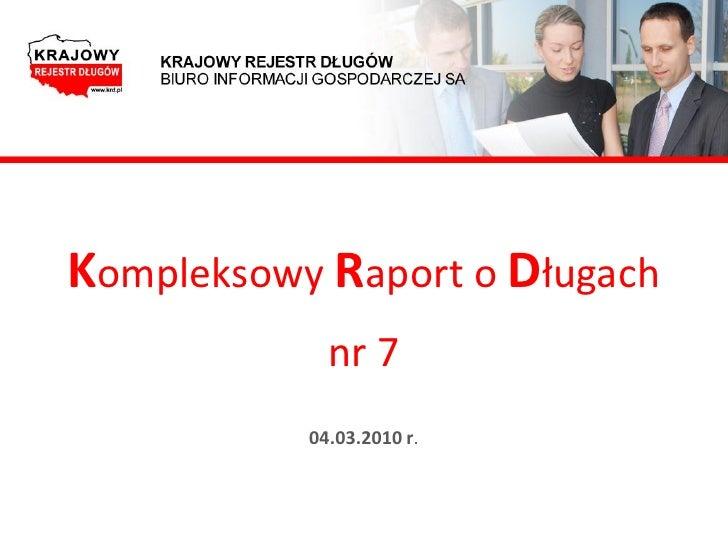 Kompleksowy Raport o Długach              nr 7            04.03.2010 r.