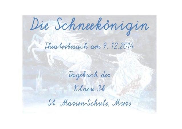 Die Schneekönigin  Theaterbesuch am 9. 12.2014  Tagebuch der  Klasse 3b  St. Marien-Schule, Moers