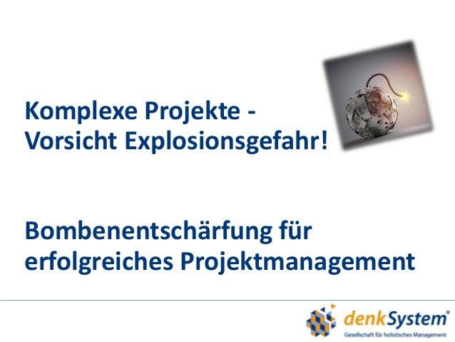 Komplexe Projekte - Vorsicht Explosionsgefahr! Bombenentschärfung für erfolgreiches Projektmanagement