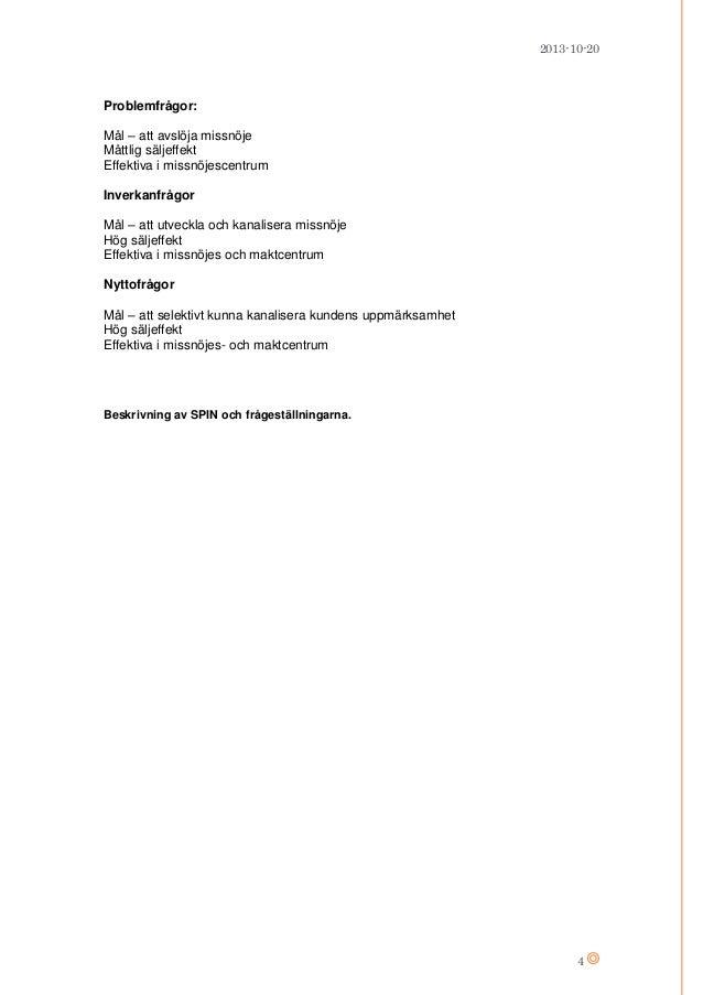 2013-10-20  Problemfrågor: Mål – att avslöja missnöje Måttlig säljeffekt Effektiva i missnöjescentrum Inverkanfrågor Mål –...