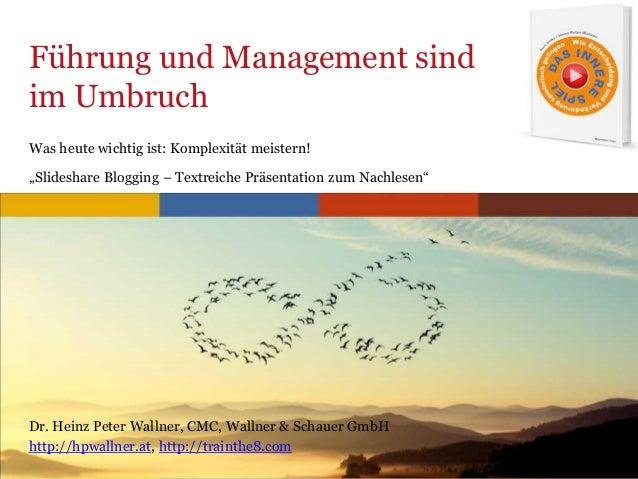 www.trainthe8.com Führung und Management sind im Umbruch Dr. Heinz Peter Wallner, CMC, Wallner & Schauer GmbH http://hpwal...