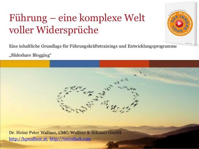 www.trainthe8.com Führung – eine komplexe Welt voller Widersprüche Dr. Heinz Peter Wallner, CMC, Wallner & Schauer GmbH ht...