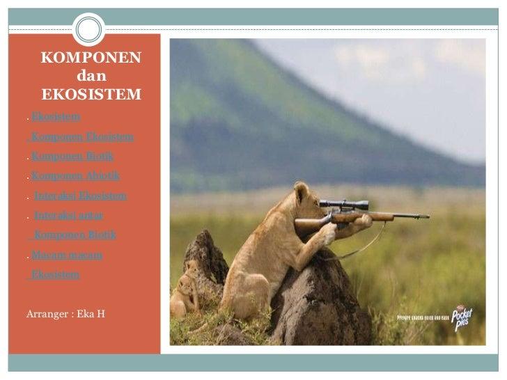 KOMPONEN      dan   EKOSISTEM. Ekosistem. Komponen Ekosistem. Komponen Biotik. Komponen Abiotik. Interaksi Ekosistem. Inte...