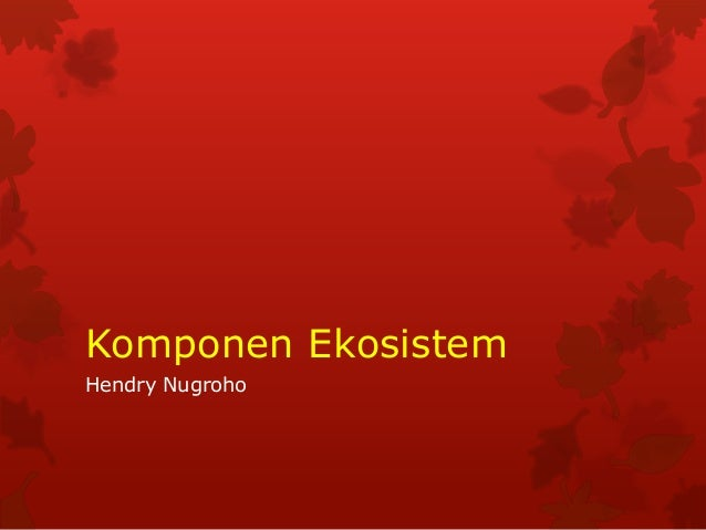 Komponen Ekosistem Hendry Nugroho