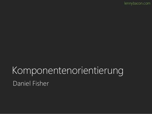 lennybacon.com Komponentenorientierung Daniel Fisher