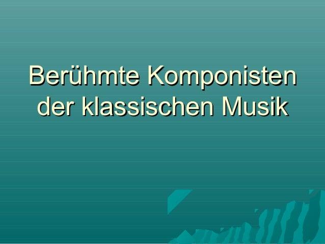 Berühmte KomponistenBerühmte Komponisten der klassischen Musikder klassischen Musik