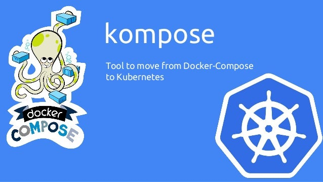 kompose Tool to move from Docker-Compose to Kubernetes