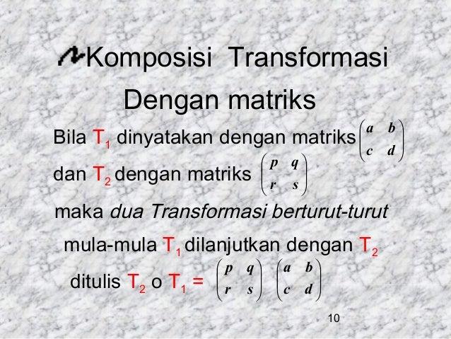 Komposisi Transformasi Dengan matriks Bila dan  a b T1 dinyatakan dengan matriks  c d      p q T2 dengan matriks...