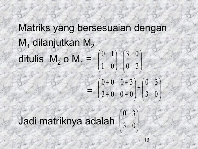Matriks yang bersesuaian dengan M1 dilanjutkan M2 ditulis M2 o M1 = =   0 1  3 0   1 0  0 3          0 + ...