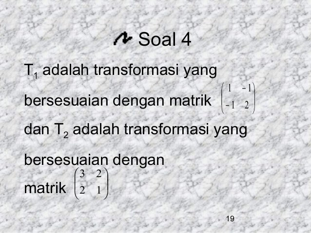Soal 4 T1 adalah transformasi yang bersesuaian dengan matrik   1 − 1  −1 2      dan T2 adalah transformasi yang be...