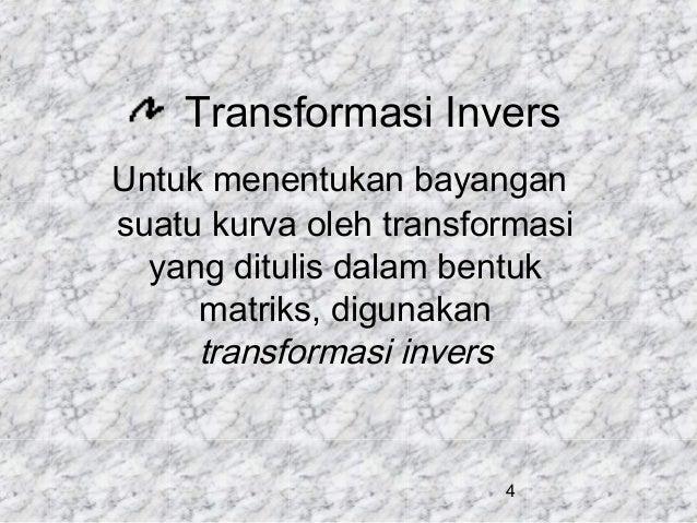 Transformasi Invers Untuk menentukan bayangan suatu kurva oleh transformasi yang ditulis dalam bentuk matriks, digunakan t...