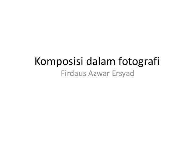 Komposisi dalam fotografi Firdaus Azwar Ersyad