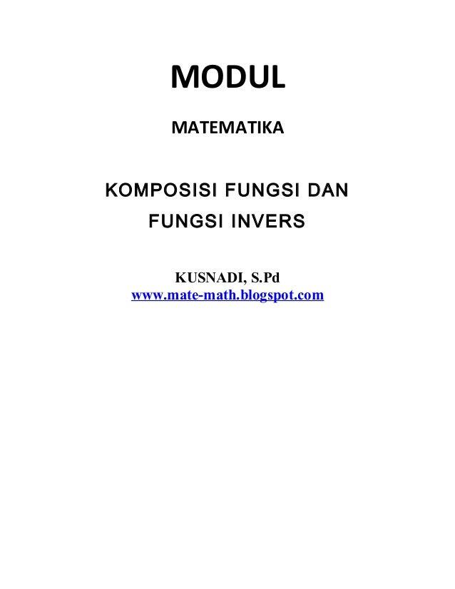 MODUL MATEMATIKA KOMPOSISI FUNGSI DAN FUNGSI INVERS KUSNADI, S.Pd www.mate-math.blogspot.com