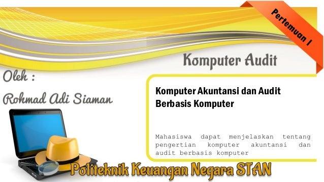 Komputer Akuntansi dan Audit Berbasis Komputer Mahasiswa dapat menjelaskan tentang pengertian komputer akuntansi dan audit...