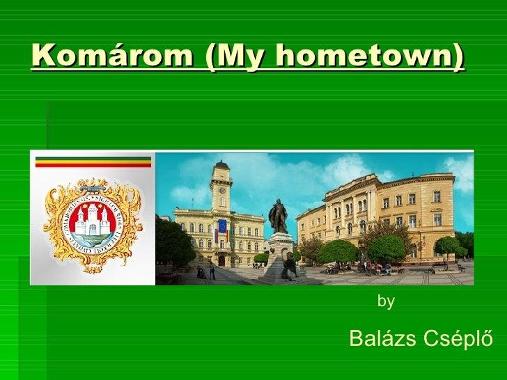 Komárom (My hometown) Balázs Cséplő by