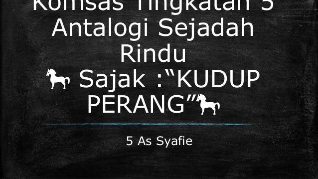 "Komsas Tingkatan 5 Antalogi Sejadah Rindu 🐎 Sajak :""KUDUP PERANG""🐎 5 As Syafie"