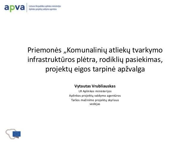 """Priemonės """"Komunalinių atliekų tvarkymo infrastruktūros plėtra, rodiklių pasiekimas, projektų eigos tarpinė apžvalga Vytau..."""