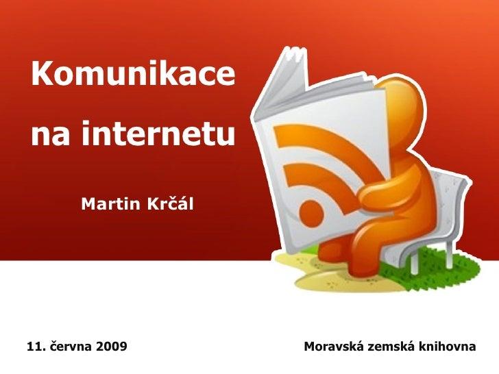 Komunikace na internetu Martin Krčál 11. června 2009 Moravská zemská knihovna
