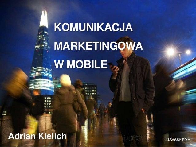 KOMUNIKACJA MARKETINGOWA W MOBILE Adrian Kielich
