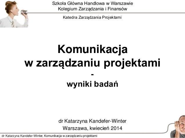 dr Katarzyna Kandefer-Winter, Komunikacja w zarządzaniu projektami Komunikacja w zarządzaniu projektami - wyniki badań Szk...