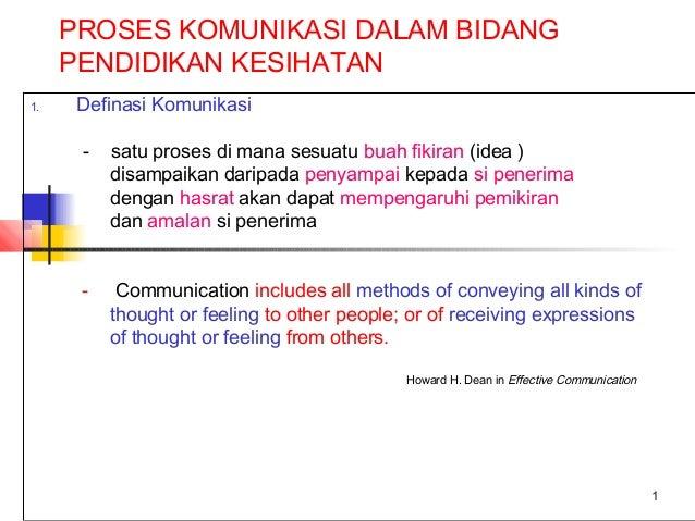 1 PROSES KOMUNIKASI DALAM BIDANG PENDIDIKAN KESIHATAN 1. Definasi Komunikasi - satu proses di mana sesuatu buah fikiran (i...