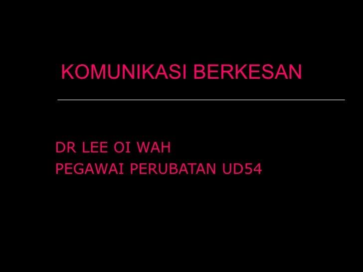 KOMUNIKASI BERKESAN DR LEE OI WAH PEGAWAI PERUBATAN UD54