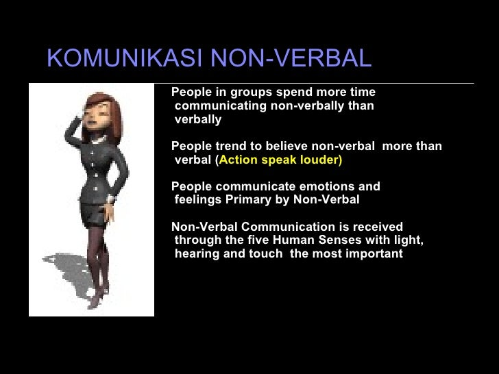 KOMUNIKASI NON-VERBAL People in groups spend more time communicating non-verbally than verbally People trend to believe no...