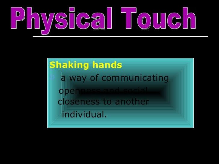 <ul><li>Shaking hands </li></ul><ul><li>a way of communicating  </li></ul><ul><li>openness and social closeness to another...