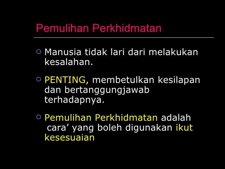 Pemulihan Perkhidmatan <ul><li>Manusia tidak lari dari melakukan kesalahan. </li></ul><ul><li>PENTING , membetulkan kesila...