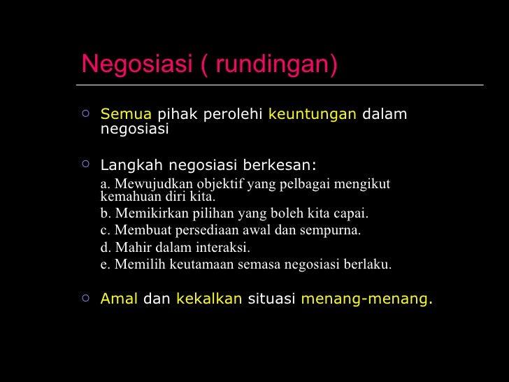 Negosiasi ( rundingan) <ul><li>Semua  pihak perolehi  keuntungan  dalam negosiasi </li></ul><ul><li>Langkah negosiasi berk...
