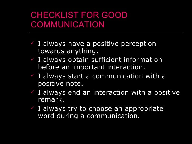 CHECKLIST FOR GOOD COMMUNICATION <ul><li>I always have a positive perception towards anything. </li></ul><ul><li>I always ...
