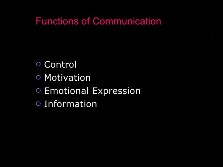 Functions of Communication <ul><li>Control </li></ul><ul><li>Motivation </li></ul><ul><li>Emotional Expression </li></ul><...