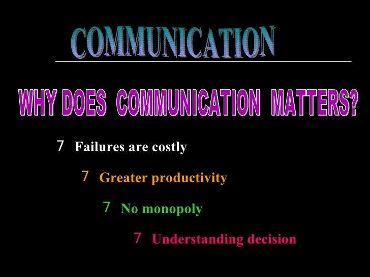COMMUNICATION WHY DOES  COMMUNICATION  MATTERS? <ul><li>Failures are costly </li></ul><ul><li>Greater productivity </li></...