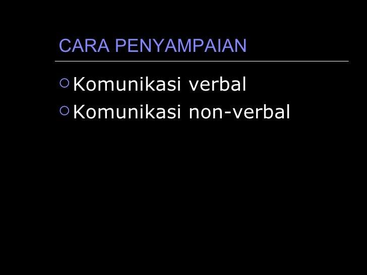 CARA PENYAMPAIAN <ul><li>Komunikasi verbal </li></ul><ul><li>Komunikasi non-verbal </li></ul>